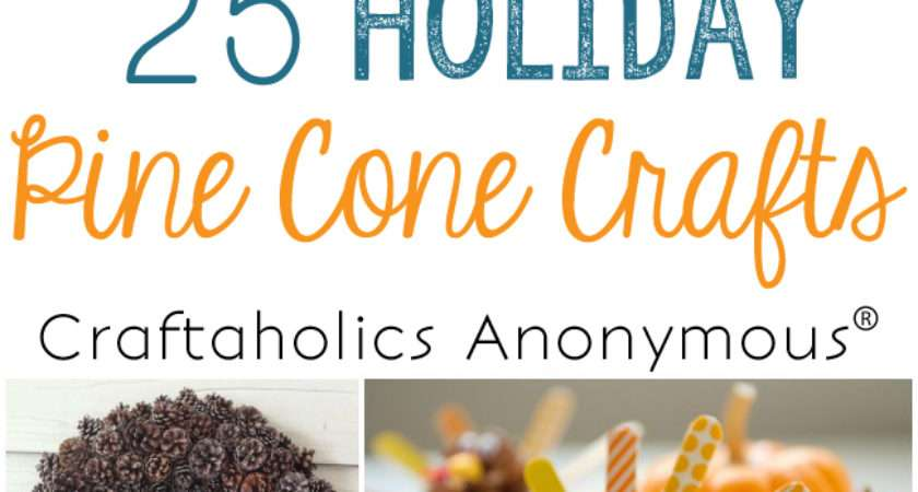 Craftaholics Anonymous Pine Cone Crafts