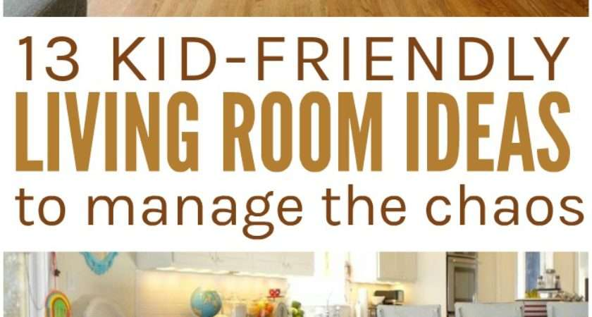 Friendly Living Room Ideas Manage Chaos