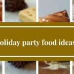 Great Holiday Party Food Ideas Culinary Exchange