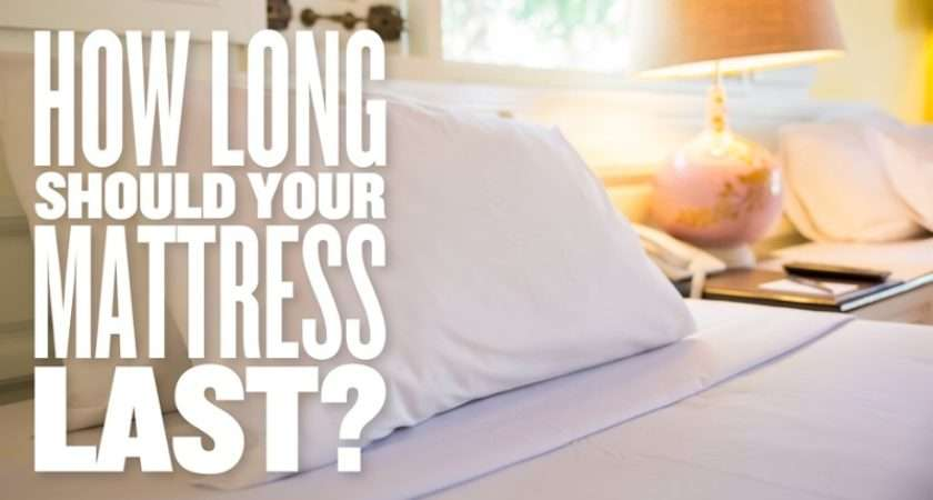 Simple How Long Does A Good Mattress Last Placement